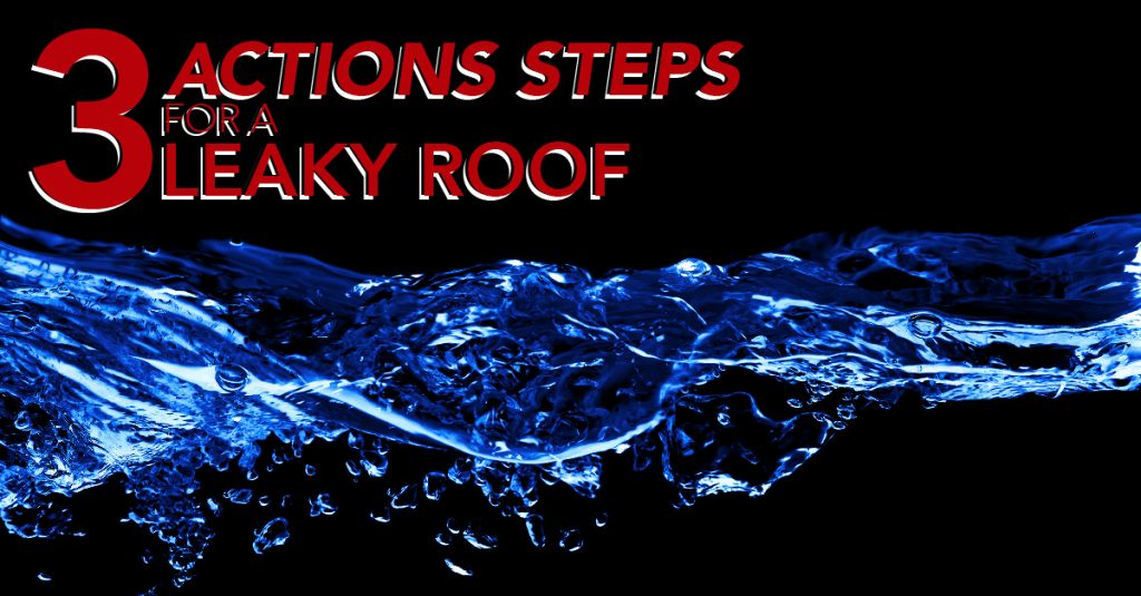 3 Actions Steps For A Leaky Roof