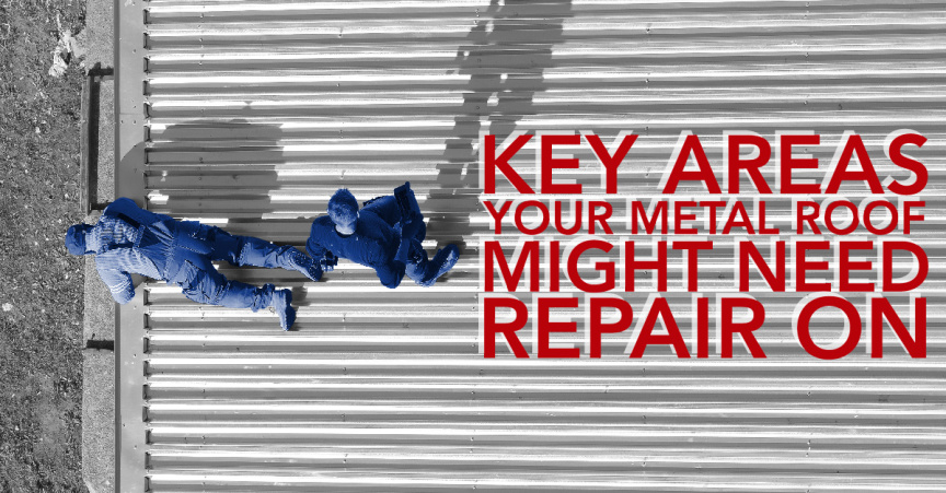 Key Areas Your Metal Roof Might Need Repair On
