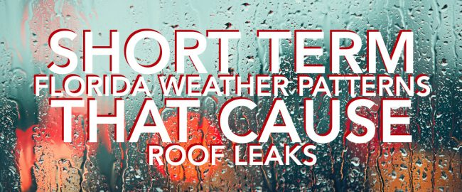Short Term Florida Weather Patterns That Cause Roof Leaks