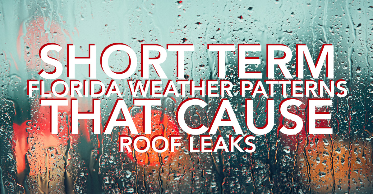 Florida Weather Patterns That Cause Roof Leaks