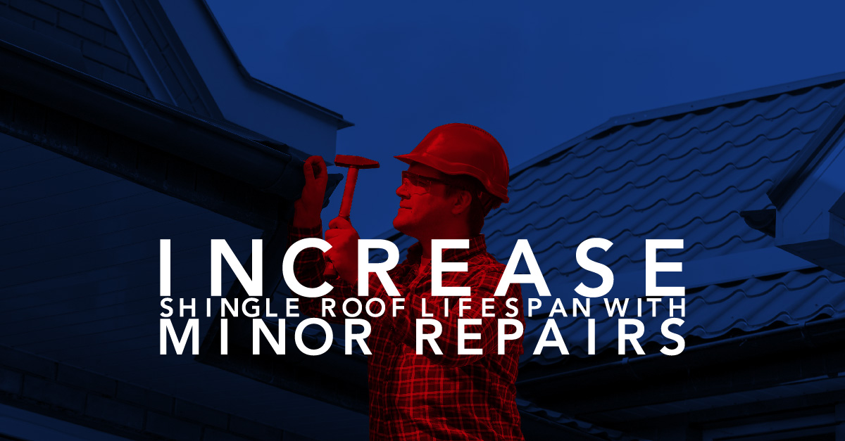 Increase Shingle Roof Lifespan With Minor Repairs