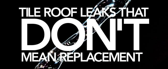Tile Roof Leaks That Don't Mean Replacement