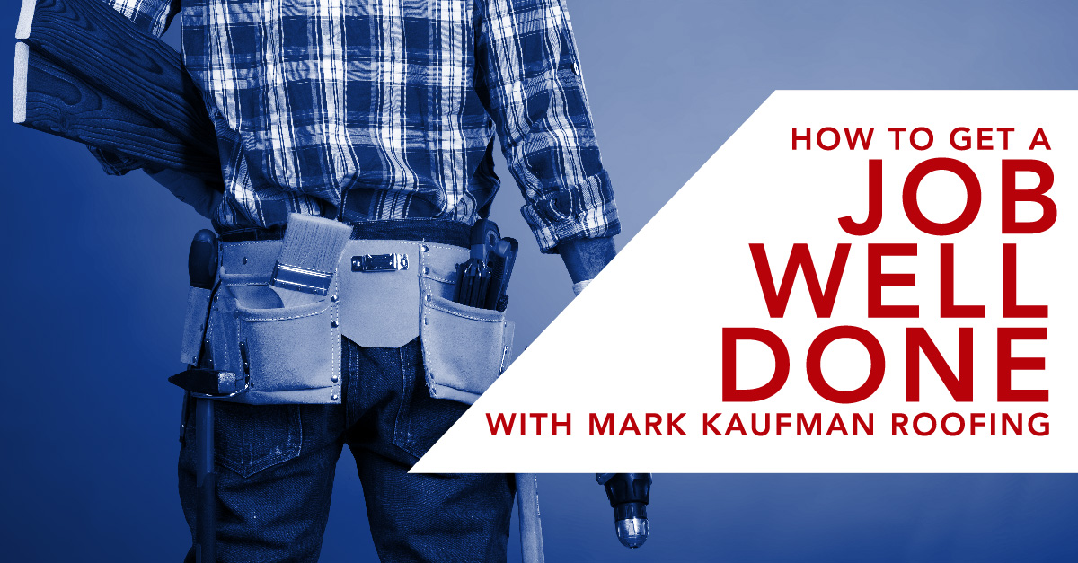 How To Get A Job Well Done With Mark Kaufman Roofing