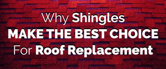 Why Shingles Make the Best Choice for Roof Replacement