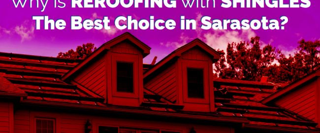 Why is Reroofing with Shingles the Best Choice in Sarasota?