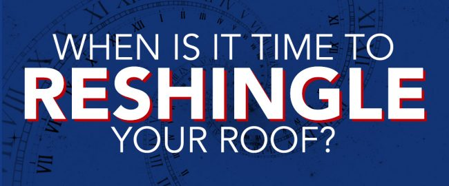 When is it Time to Reshingle Your Roof?