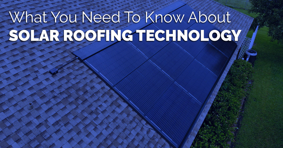 What You Need To Know About Solar Roofing Technology