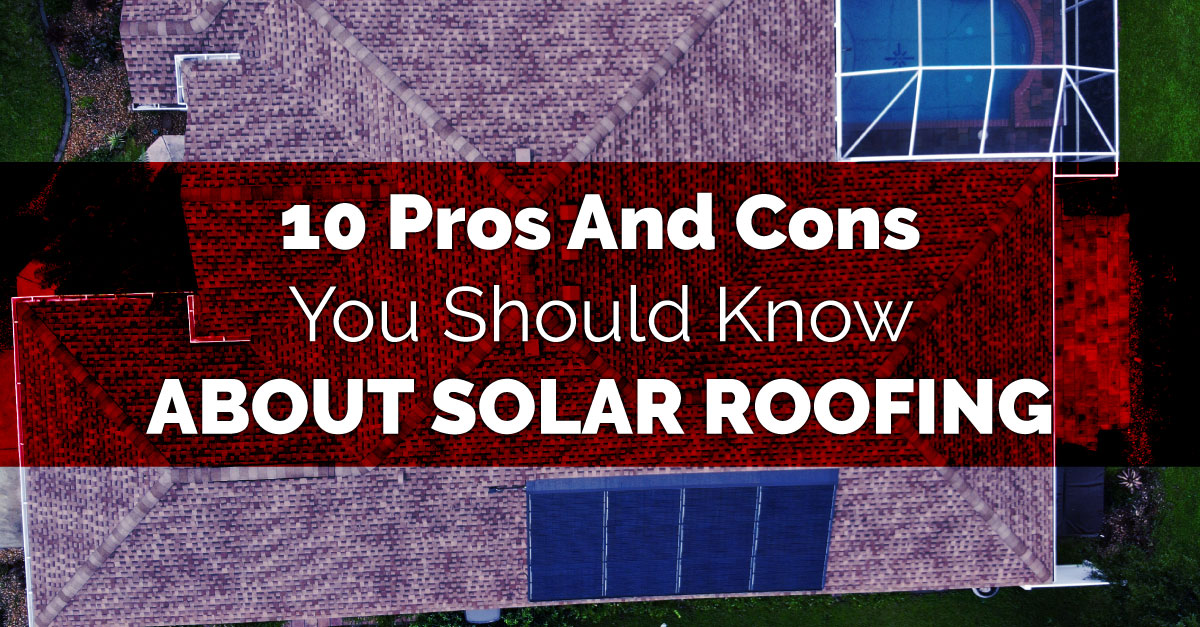 10 Pros And Cons You Should Know About Solar Roofing
