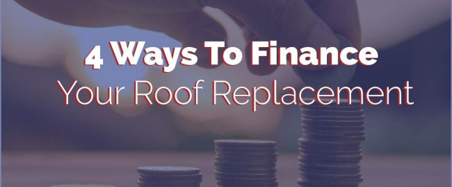 4 Ways To Finance Your Roof Replacement