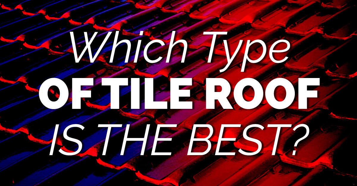 Which Type Of Tile Roof Is The Best?