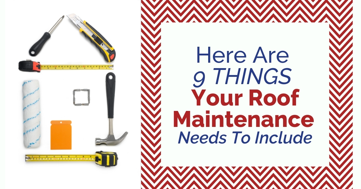 Here Are 9 Things Your Roof Maintenance Needs To Include